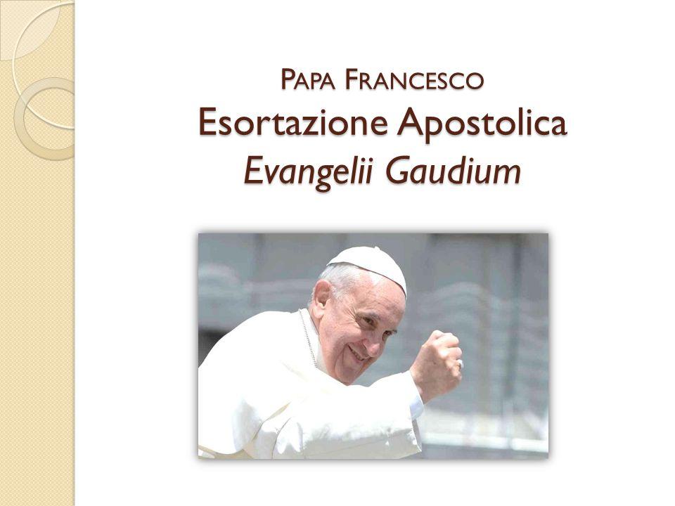 P APA F RANCESCO Esortazione Apostolica Evangelii Gaudium