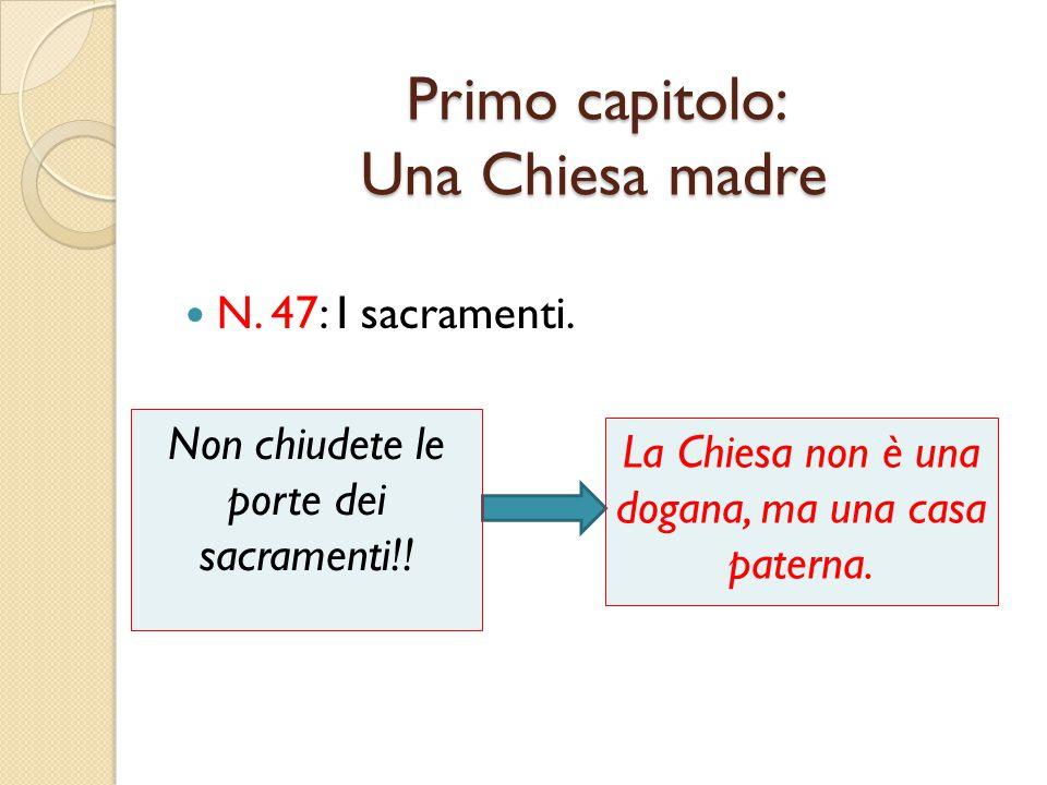 Primo capitolo: Una Chiesa madre N.47: I sacramenti.