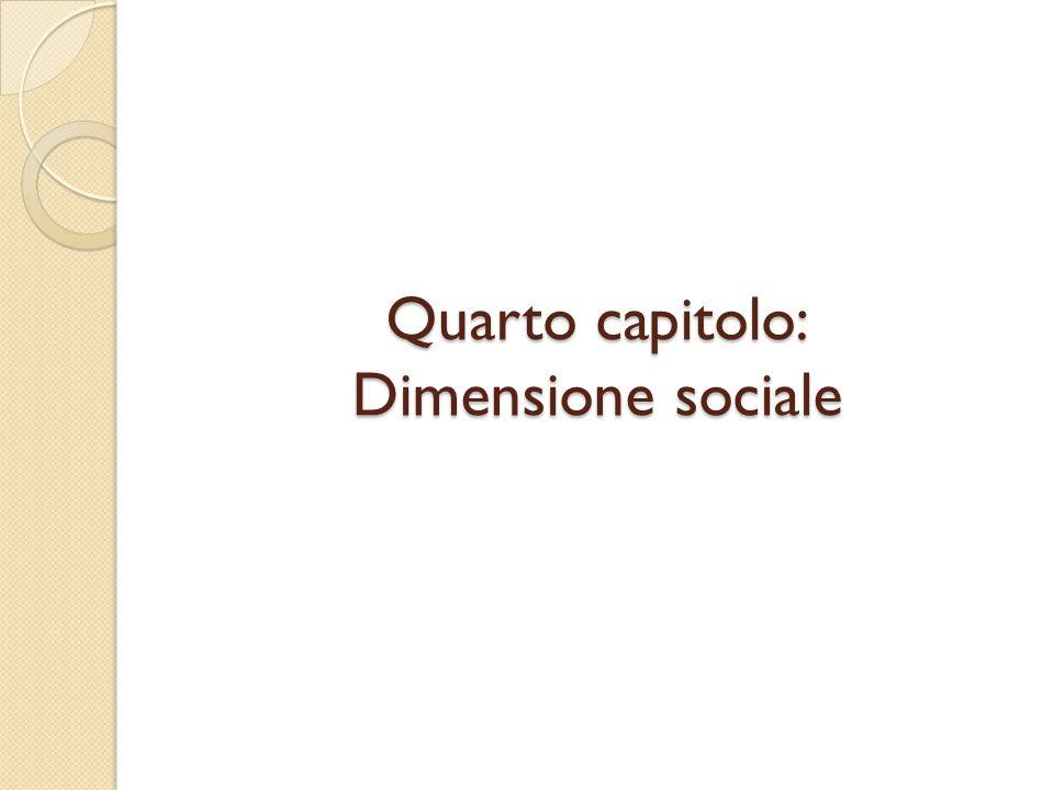 Quarto capitolo: Dimensione sociale