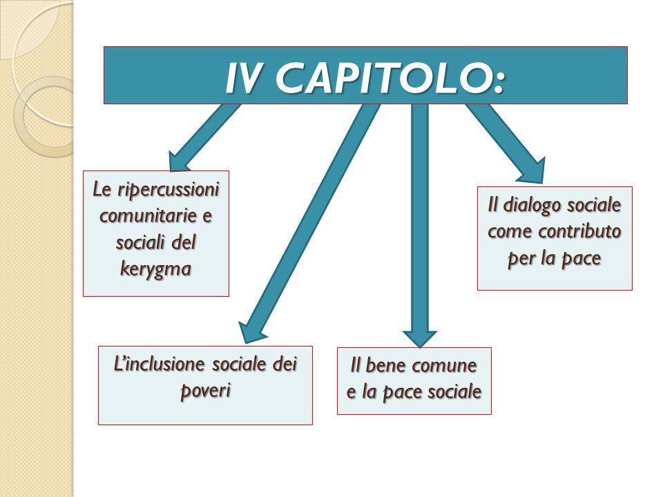 Le ripercussioni comunitarie e sociali del kerygma IV CAPITOLO: Il bene comune e la pace sociale Il dialogo sociale come contributo per la pace L'inclusione sociale dei poveri