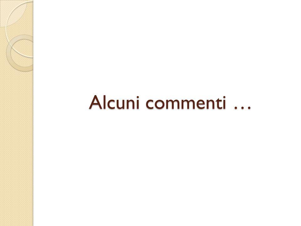 Alcuni commenti …