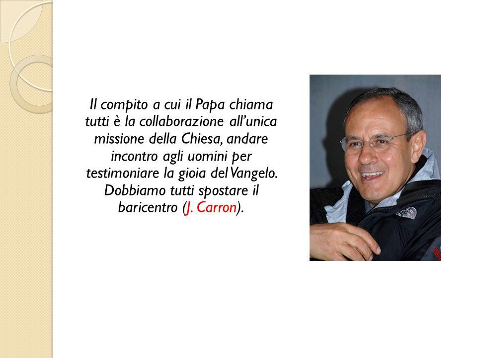 Il compito a cui il Papa chiama tutti è la collaborazione all'unica missione della Chiesa, andare incontro agli uomini per testimoniare la gioia del Vangelo.