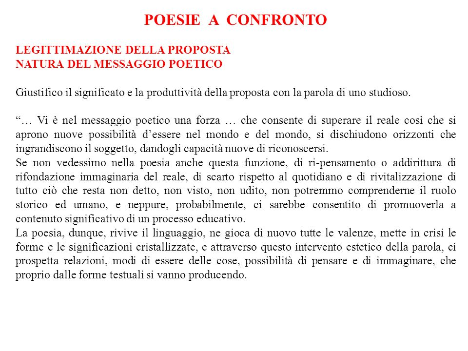 Non possiamo più, allora, pensare a un contenuto resecato dai suoi supporti linguistici; nella poesia, la parola è fondante, non è accessoria.