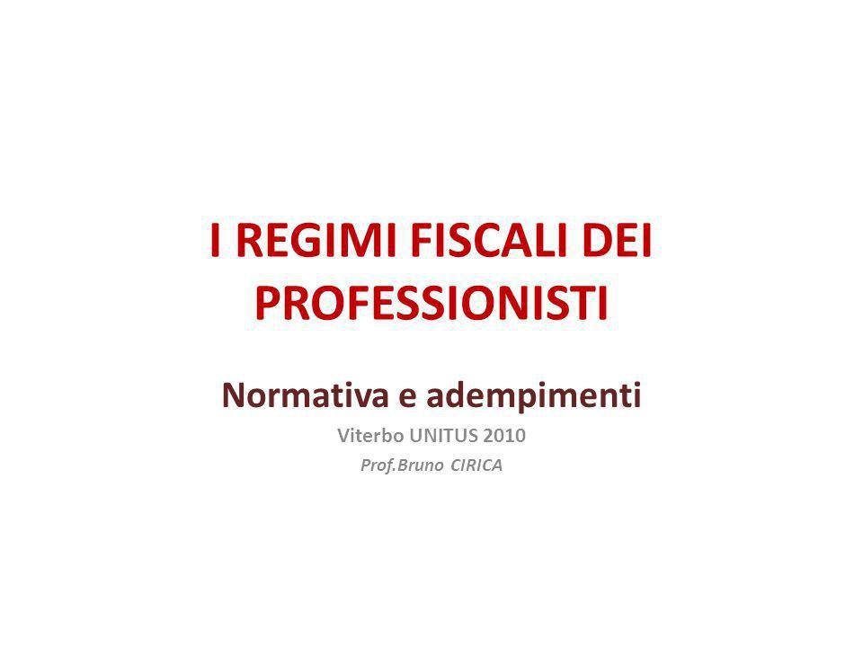 I REGIMI FISCALI DEI PROFESSIONISTI Normativa e adempimenti Viterbo UNITUS 2010 Prof.Bruno CIRICA