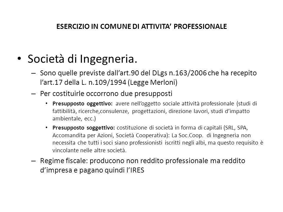 ESERCIZIO IN COMUNE DI ATTIVITA' PROFESSIONALE Società di Ingegneria. – Sono quelle previste dall'art.90 del DLgs n.163/2006 che ha recepito l'art.17