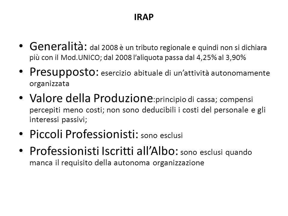 IRAP Generalità: dal 2008 è un tributo regionale e quindi non si dichiara più con il Mod.UNICO; dal 2008 l'aliquota passa dal 4,25% al 3,90% Presuppos