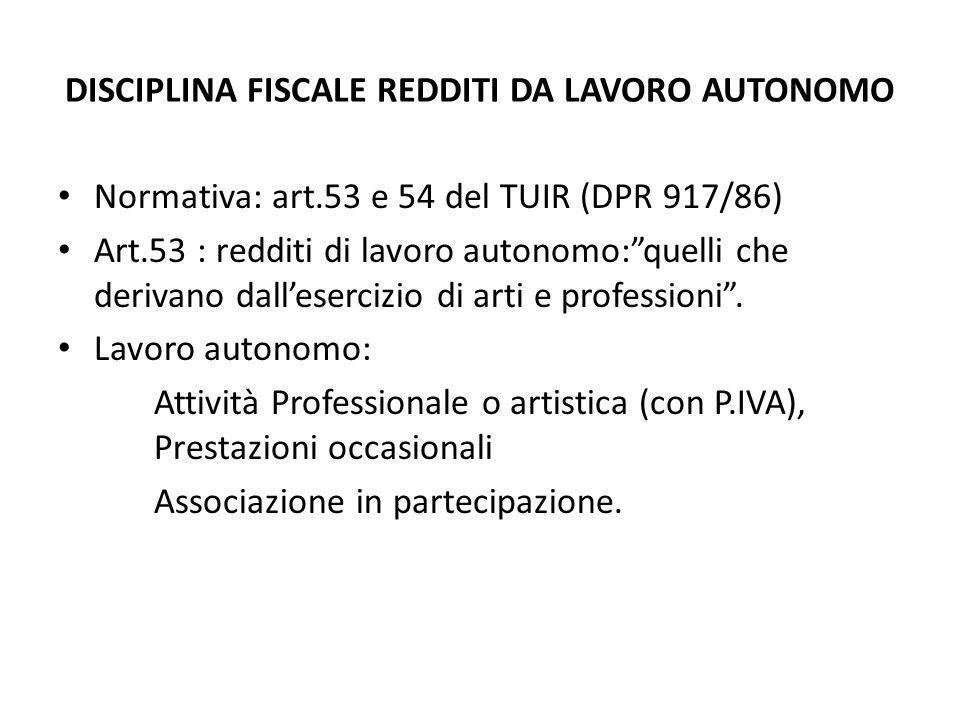 """DISCIPLINA FISCALE REDDITI DA LAVORO AUTONOMO Normativa: art.53 e 54 del TUIR (DPR 917/86) Art.53 : redditi di lavoro autonomo:""""quelli che derivano da"""