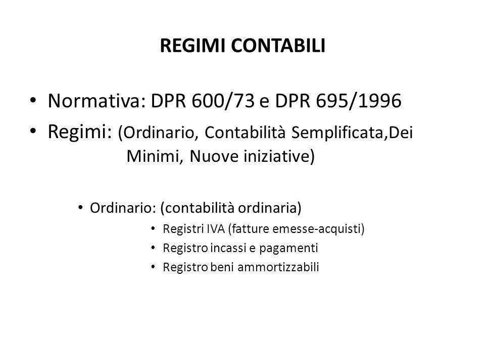 REGIMI CONTABILI Normativa: DPR 600/73 e DPR 695/1996 Regimi: (Ordinario, Contabilità Semplificata,Dei Minimi, Nuove iniziative) Ordinario: (contabili