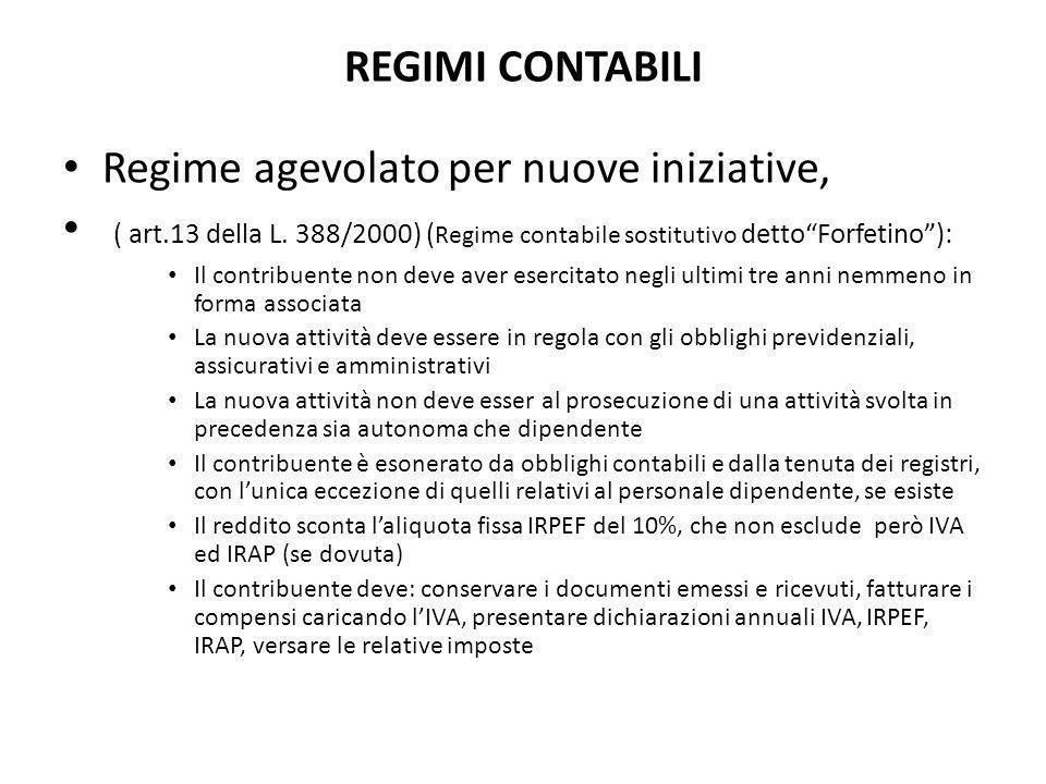 """REGIMI CONTABILI Regime agevolato per nuove iniziative, ( art.13 della L. 388/2000) ( Regime contabile sostitutivo detto""""Forfetino""""): Il contribuente"""