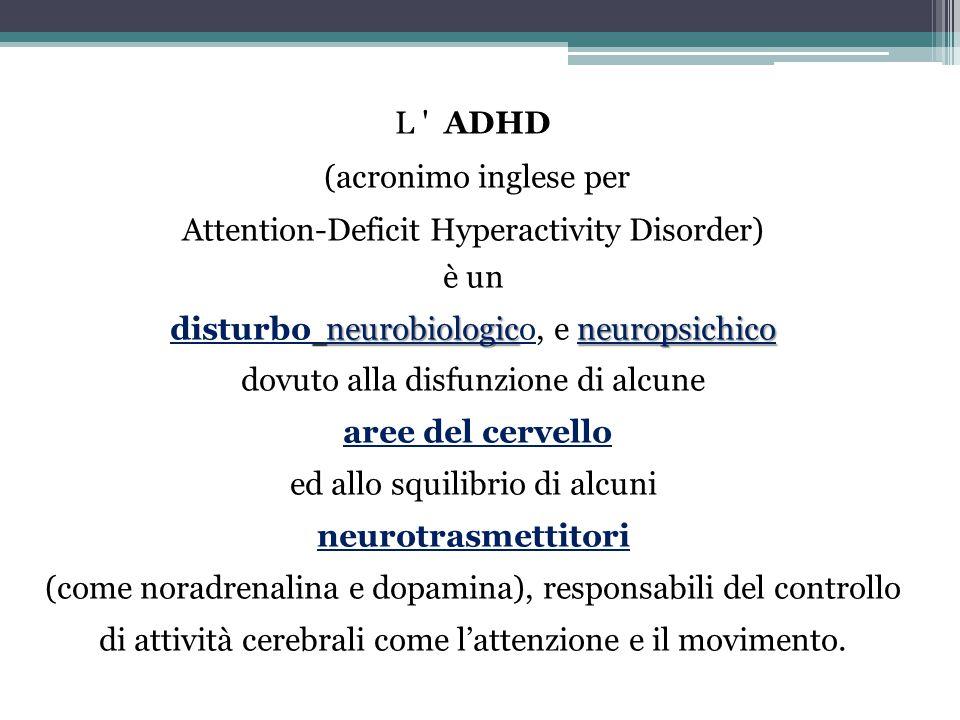 CompromissioneFunzionale L'ADHD è un disturbo neurobiologico diagnosticabile che, se non viene correttamente trattato, può incidere pesantemente su tutti gli aspetti della vita dei bambini e delle loro famiglie Cosa succede se l'ADHD non viene diagnosticato e trattato?