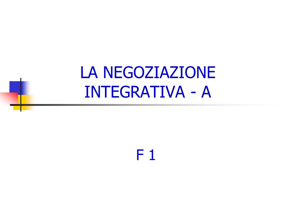 LA NEGOZIAZIONE INTEGRATIVA - A F 1