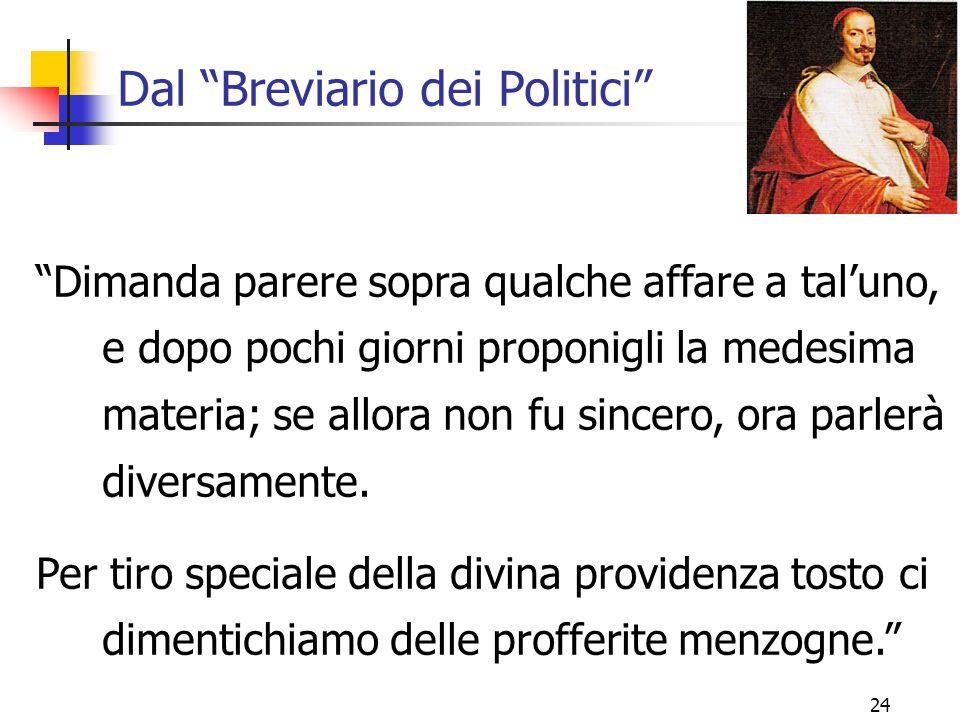 """24 Dal """"Breviario dei Politici"""" """"Dimanda parere sopra qualche affare a tal'uno, e dopo pochi giorni proponigli la medesima materia; se allora non fu s"""