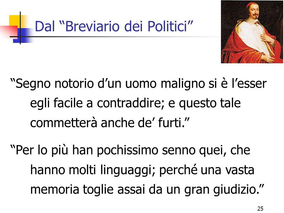 """25 Dal """"Breviario dei Politici"""" """"Segno notorio d'un uomo maligno si è l'esser egli facile a contraddire; e questo tale commetterà anche de' furti."""" """"P"""