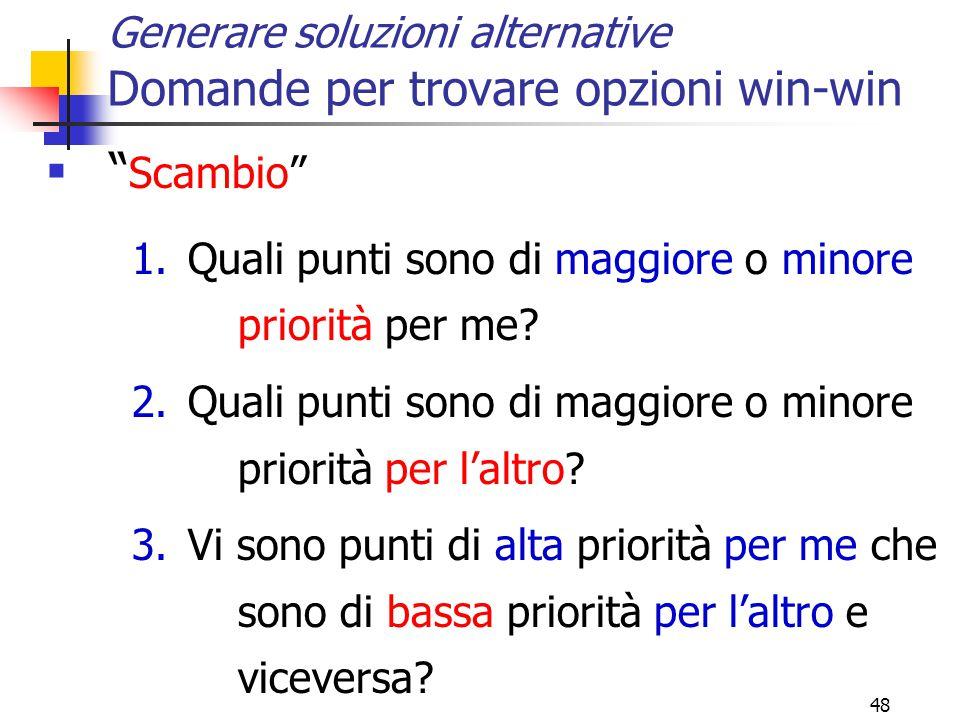 """48 Generare soluzioni alternative Domande per trovare opzioni win-win  """" Scambio"""" 1.Quali punti sono di maggiore o minore priorità per me? 2.Quali pu"""