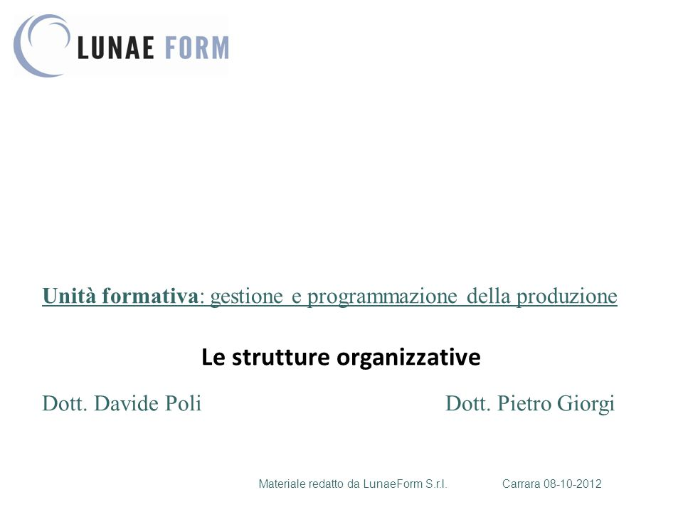 2 Che cosa sono : Le strutture organizzative sono costituite dai modi con i quali viene organizzato il lavoro dei collaboratori di un'azienda.