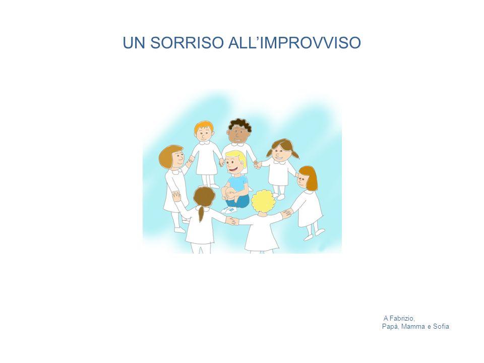 UN SORRISO ALL'IMPROVVISO A Fabrizio, Papà, Mamma e Sofia
