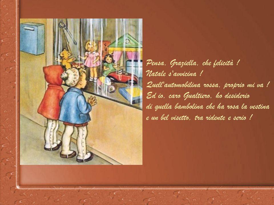 Pensa, Graziella, che felicità .Natale s avvicina .