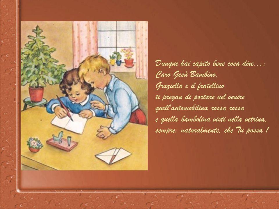Pensa, Graziella, che felicità ! Natale s'avvicina ! Quell'automobilina rossa, proprio mi va ! Ed io, caro Gualtiero, ho desiderio di quella bambolina