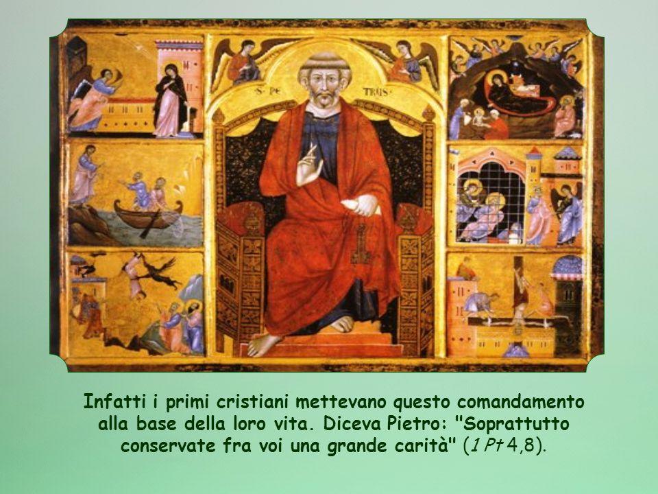 Infatti i primi cristiani mettevano questo comandamento alla base della loro vita.