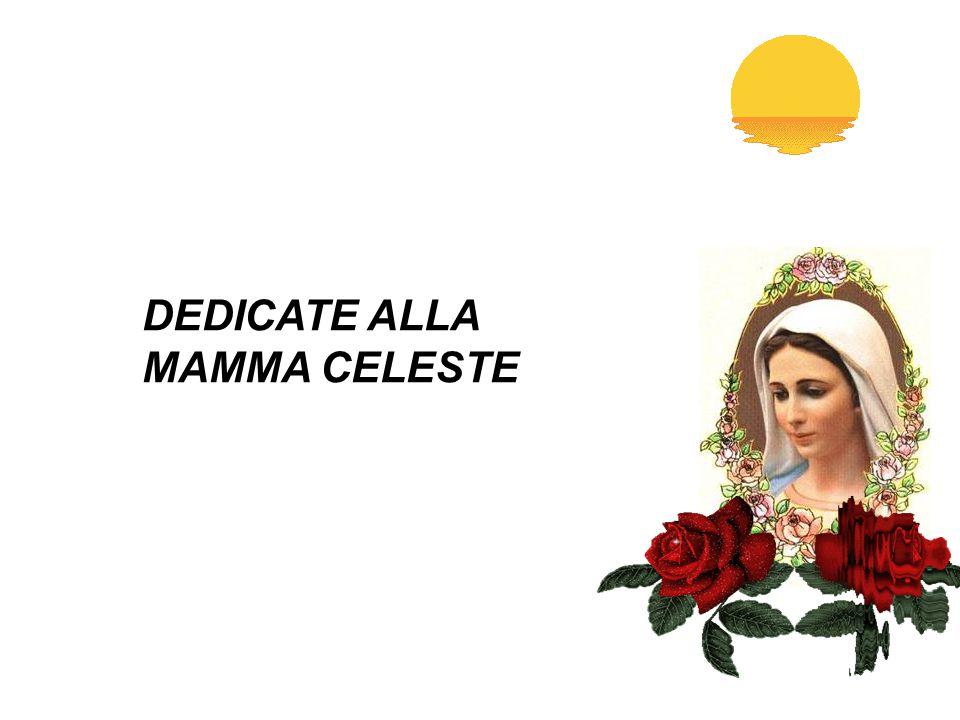 DEDICATE ALLA MAMMA CELESTE
