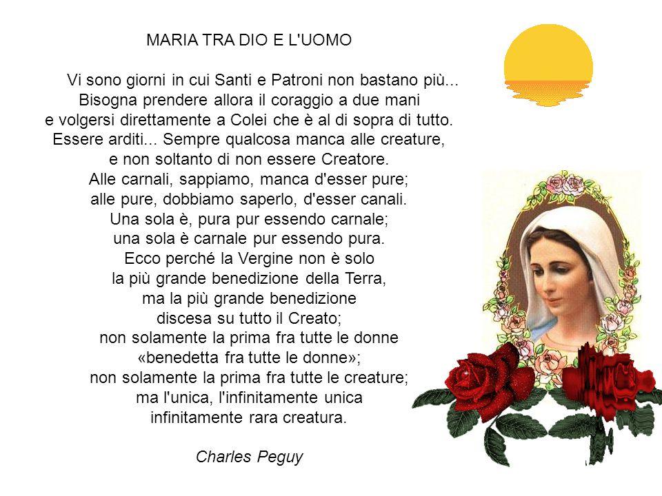 MADRE DEL VERBO O Maria, Tu attiri il Cielo ed ecco il Padre ti consegna il suo Verbo perché Tu ne sia la Madre, e lo Spirito d'amore ti copre con la