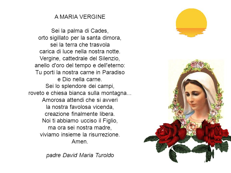 MADRE DEL VERBO O Maria, Tu attiri il Cielo ed ecco il Padre ti consegna il suo Verbo perché Tu ne sia la Madre, e lo Spirito d amore ti copre con la sua ombra.