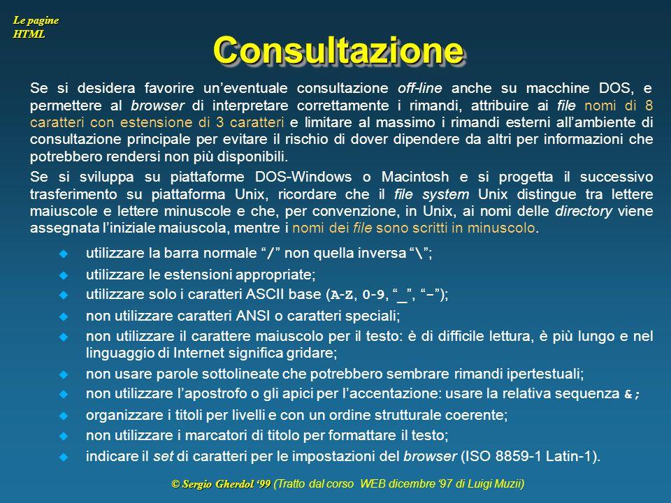 © Sergio Gherdol '99 © Sergio Gherdol '99 (Tratto dal corso WEB dicembre '97 di Luigi Muzii) Le pagine HTML ConsultazioneConsultazione Se si desidera