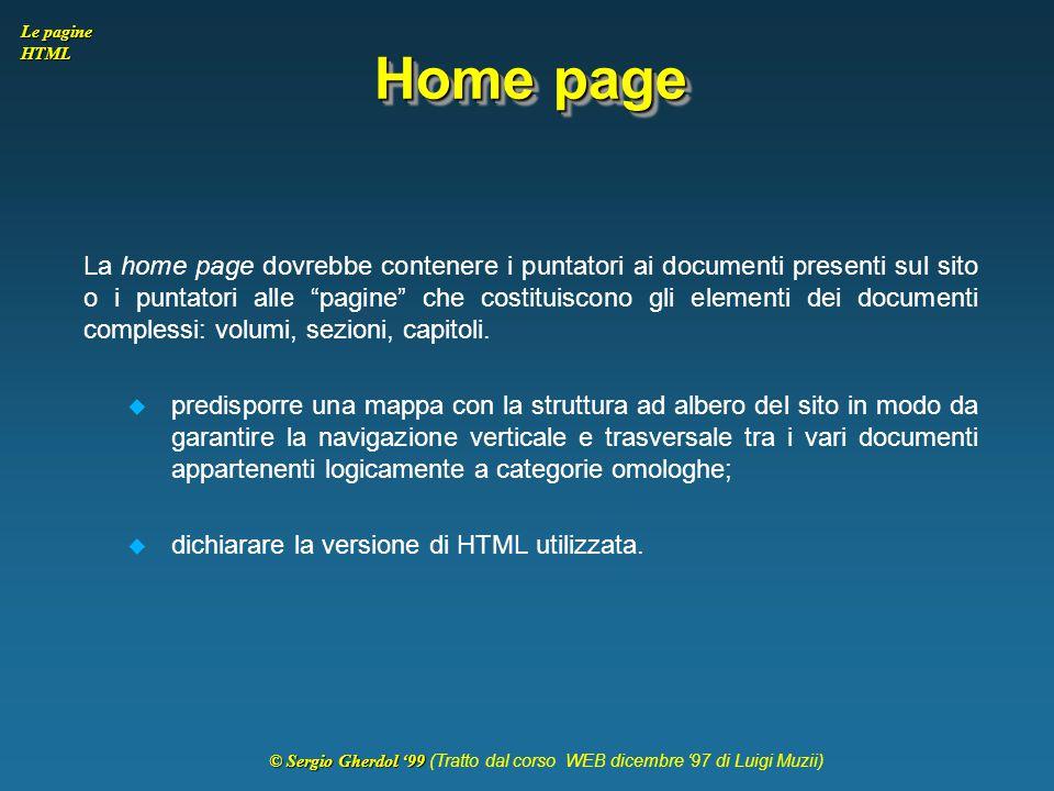 © Sergio Gherdol '99 © Sergio Gherdol '99 (Tratto dal corso WEB dicembre '97 di Luigi Muzii) Le pagine HTML Home page La home page dovrebbe contenere