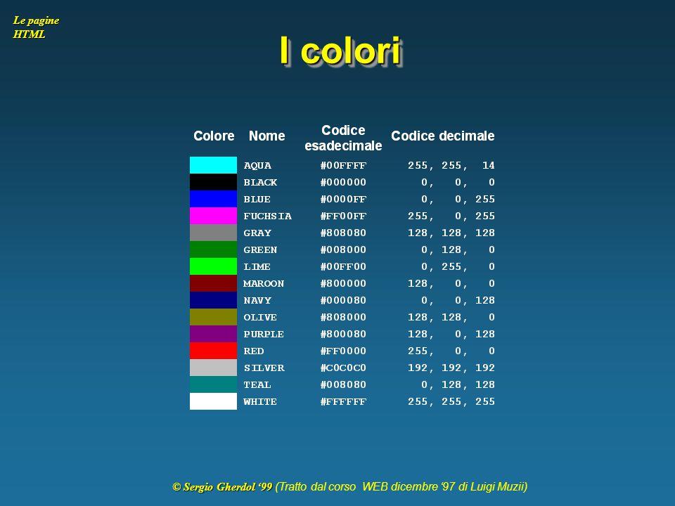 © Sergio Gherdol '99 © Sergio Gherdol '99 (Tratto dal corso WEB dicembre '97 di Luigi Muzii) Le pagine HTML I colori