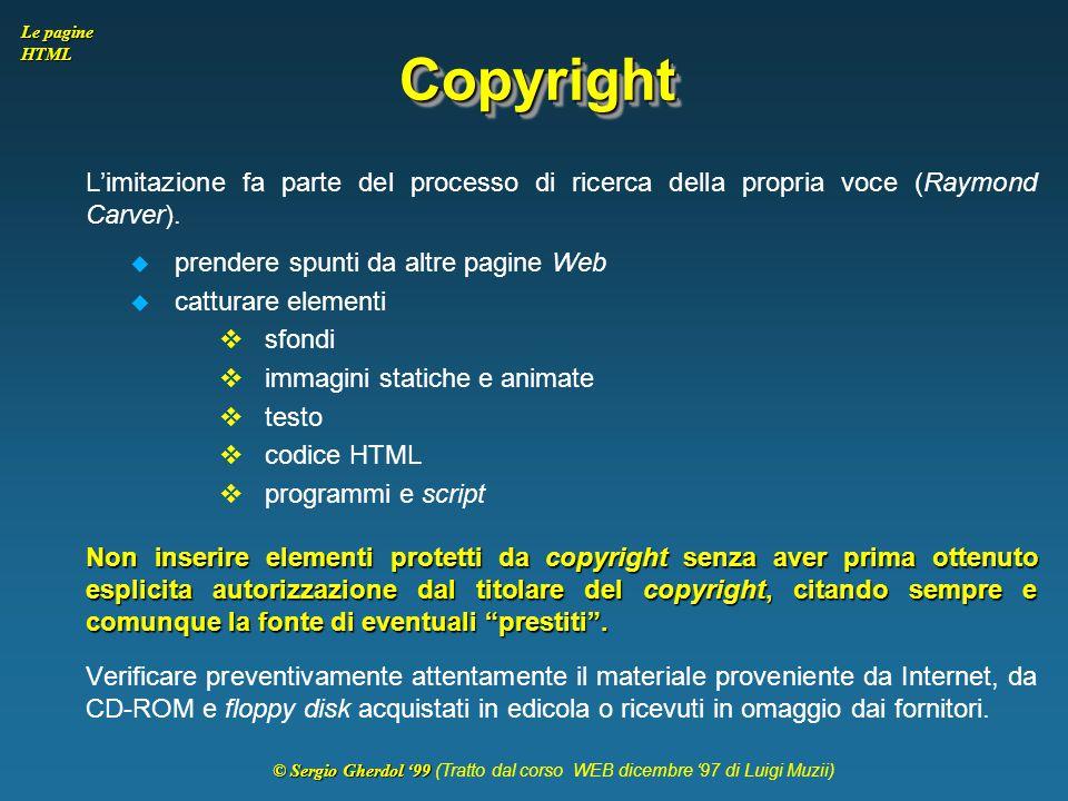 © Sergio Gherdol '99 © Sergio Gherdol '99 (Tratto dal corso WEB dicembre '97 di Luigi Muzii) Le pagine HTML CopyrightCopyright L'imitazione fa parte d