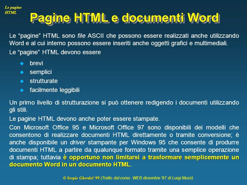 """© Sergio Gherdol '99 © Sergio Gherdol '99 (Tratto dal corso WEB dicembre '97 di Luigi Muzii) Le pagine HTML Pagine HTML e documenti Word Le """"pagine"""" H"""