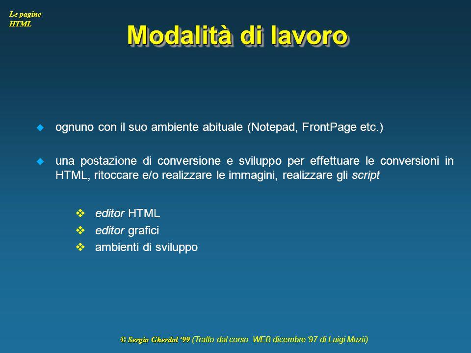 © Sergio Gherdol '99 © Sergio Gherdol '99 (Tratto dal corso WEB dicembre '97 di Luigi Muzii) Le pagine HTML Modalità di lavoro  ognuno con il suo amb