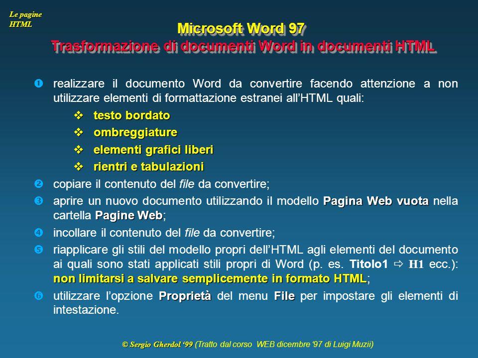© Sergio Gherdol '99 © Sergio Gherdol '99 (Tratto dal corso WEB dicembre '97 di Luigi Muzii) Le pagine HTML Microsoft Word 97 Trasformazione di docume