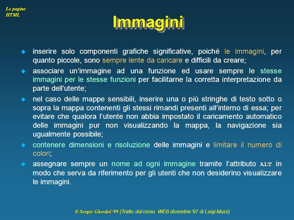 © Sergio Gherdol '99 © Sergio Gherdol '99 (Tratto dal corso WEB dicembre '97 di Luigi Muzii) Le pagine HTML ImmaginiImmagini  inserire solo component
