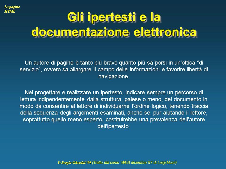 © Sergio Gherdol '99 © Sergio Gherdol '99 (Tratto dal corso WEB dicembre '97 di Luigi Muzii) Le pagine HTML Gli ipertesti e la documentazione elettron