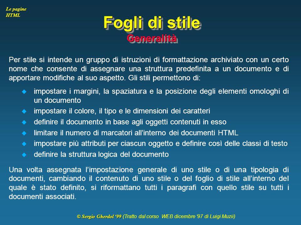 © Sergio Gherdol '99 © Sergio Gherdol '99 (Tratto dal corso WEB dicembre '97 di Luigi Muzii) Le pagine HTML Fogli di stile Generalità Per stile si int