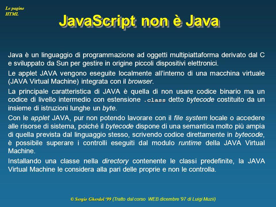 © Sergio Gherdol '99 © Sergio Gherdol '99 (Tratto dal corso WEB dicembre '97 di Luigi Muzii) Le pagine HTML JavaScript non è Java Java è un linguaggio
