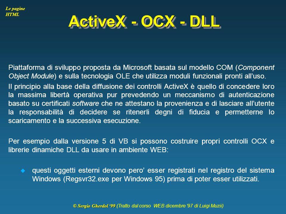 © Sergio Gherdol '99 © Sergio Gherdol '99 (Tratto dal corso WEB dicembre '97 di Luigi Muzii) Le pagine HTML ActiveX - OCX - DLL Piattaforma di svilupp