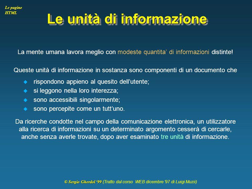 © Sergio Gherdol '99 © Sergio Gherdol '99 (Tratto dal corso WEB dicembre '97 di Luigi Muzii) Le pagine HTML Le unità di informazione La mente umana la