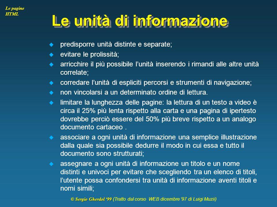© Sergio Gherdol '99 © Sergio Gherdol '99 (Tratto dal corso WEB dicembre '97 di Luigi Muzii) Le pagine HTML Le unità di informazione  predisporre uni