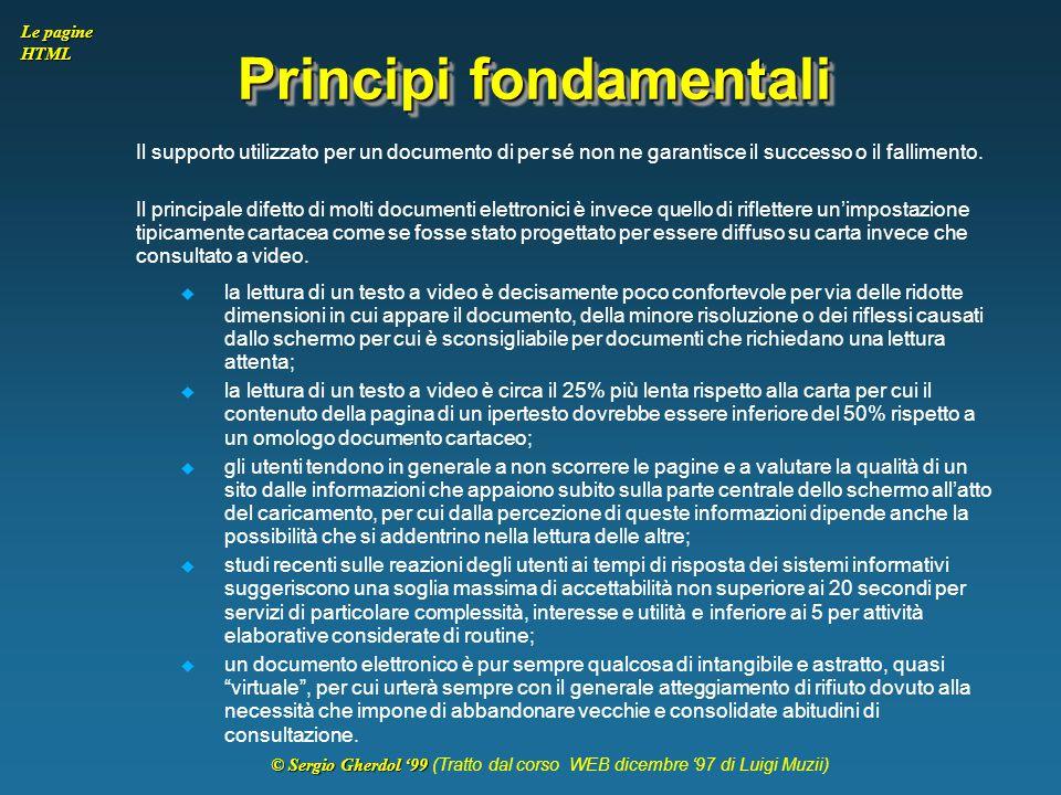 © Sergio Gherdol '99 © Sergio Gherdol '99 (Tratto dal corso WEB dicembre '97 di Luigi Muzii) Le pagine HTML Principi fondamentali Il supporto utilizza