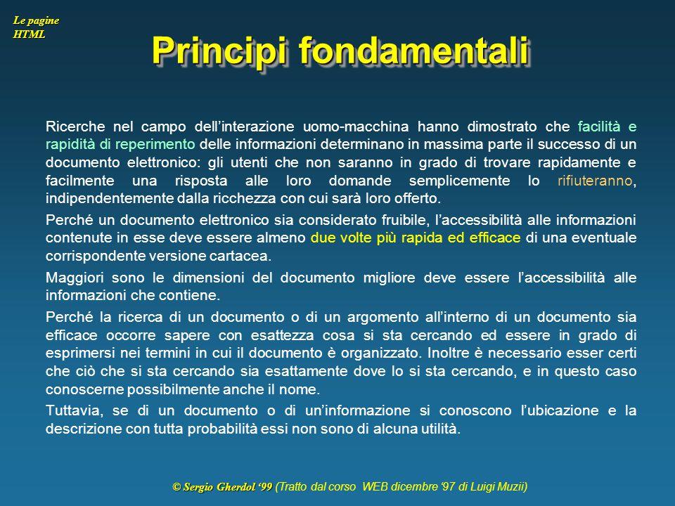© Sergio Gherdol '99 © Sergio Gherdol '99 (Tratto dal corso WEB dicembre '97 di Luigi Muzii) Le pagine HTML Principi fondamentali Ricerche nel campo d