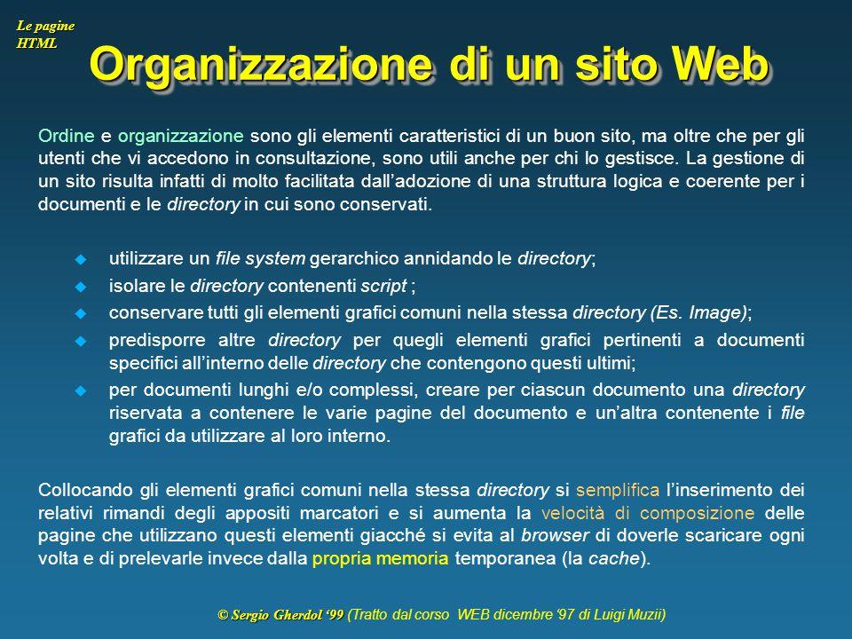 © Sergio Gherdol '99 © Sergio Gherdol '99 (Tratto dal corso WEB dicembre '97 di Luigi Muzii) Le pagine HTML Organizzazione di un sito Web Ordine e org