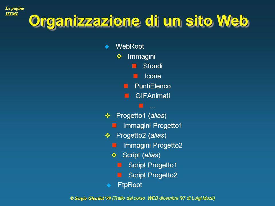© Sergio Gherdol '99 © Sergio Gherdol '99 (Tratto dal corso WEB dicembre '97 di Luigi Muzii) Le pagine HTML Organizzazione di un sito Web  WebRoot 