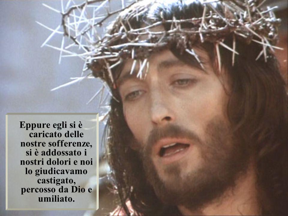 Egli è stato trafitto per i nostri delitti, schiacciato per le nostre iniquità.