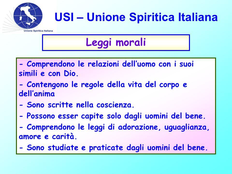USI – Unione Spiritica Italiana Leggi morali - Comprendono le relazioni dell'uomo con i suoi simili e con Dio.