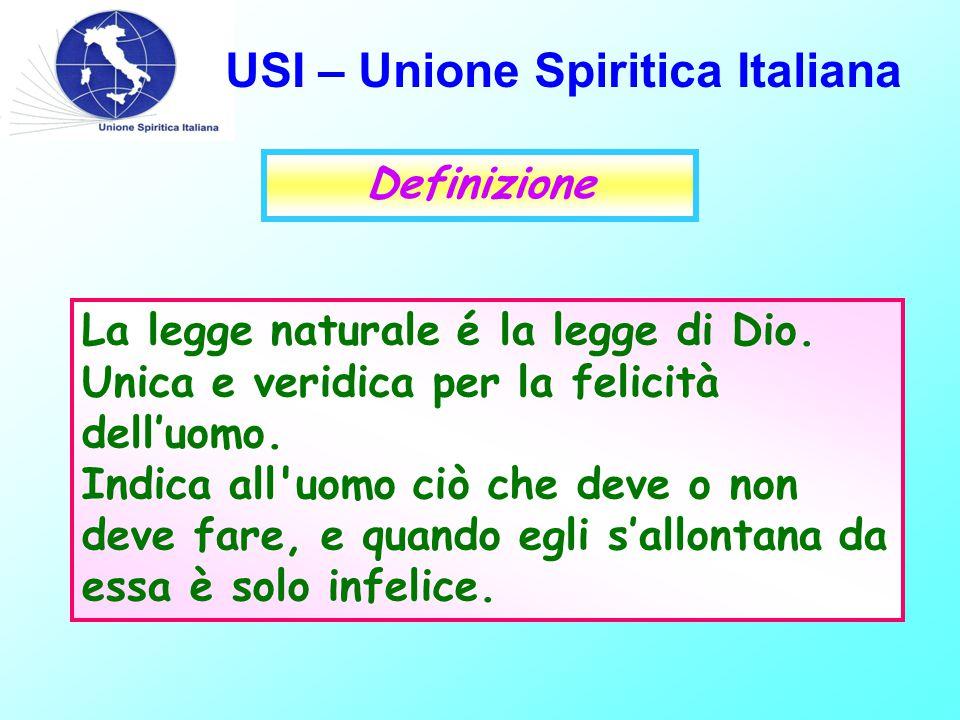 USI – Unione Spiritica Italiana Definizione La legge naturale é la legge di Dio.