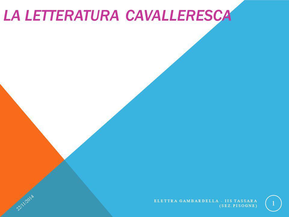 LA LETTERATURA CAVALLERESCA 22/11/2014 ELETTRA GAMBARDELLA - IIS TASSARA (SEZ.PISOGNE) 1