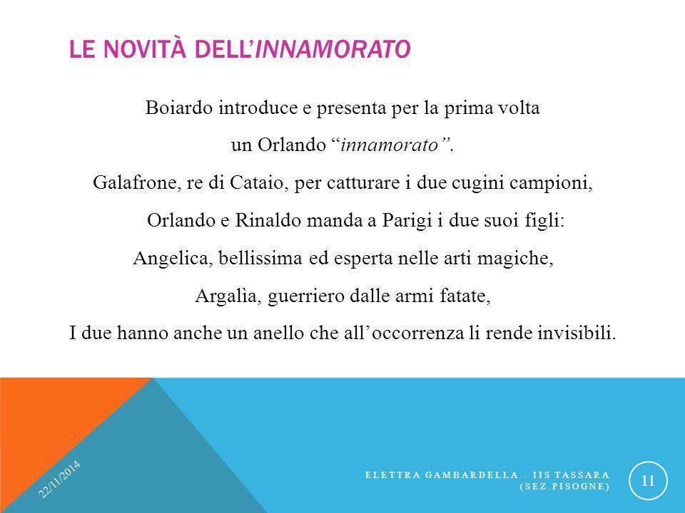 """LE NOVITÀ DELL'INNAMORATO Boiardo introduce e presenta per la prima volta un Orlando """"innamorato"""". Galafrone, re di Cataio, per catturare i due cugini"""