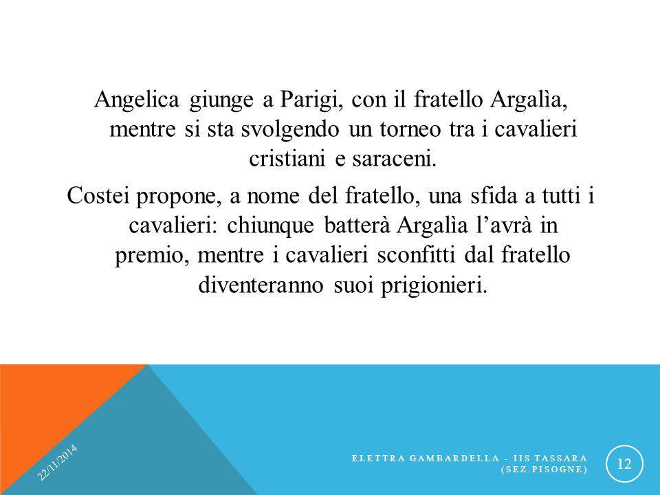 Angelica giunge a Parigi, con il fratello Argalìa, mentre si sta svolgendo un torneo tra i cavalieri cristiani e saraceni. Costei propone, a nome del